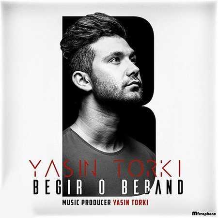 Yasin Torki Begir O Beband دانلود آهنگ جدید یاسین ترکی بگیر و ببند