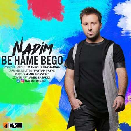 Nadim Be Hame Begoo دانلود آهنگ ندیم به همه بگو