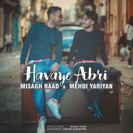 Misagh Raad Mehdi Yariyan Havaye Abri دانلود آهنگ جدید میثاق راد و مهدی یاریان هوای ابری