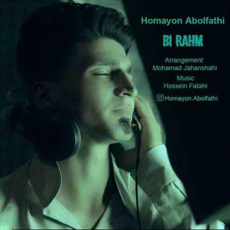 Homayon Abolfathi Bi Rahm دانلود آهنگ همایون ابوالفتحی بی رحم