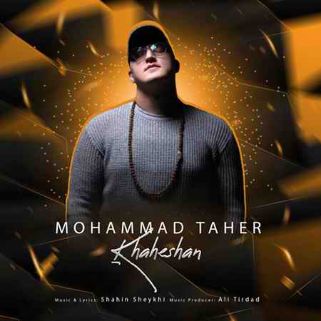 Mohammad Taher Khaheshan دانلود آهنگ محمد طاهر خواهشا