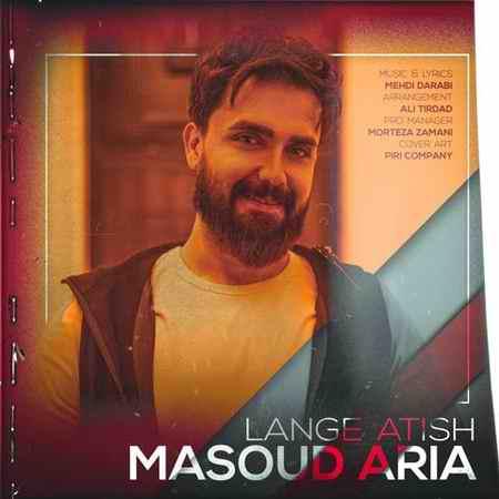 Masoud Aria Lange Atish دانلود آهنگ مسعود آریا لنگ آتیش