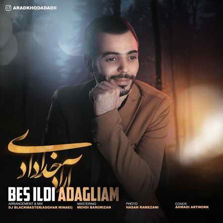 Arad Khodadadi Bes Ildi Adagliam دانلود آهنگ آراد خدادادی بش ايلدی آداقليام