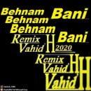 دانلود ریمیکس آهنگ های بهنام بانی Vahid H