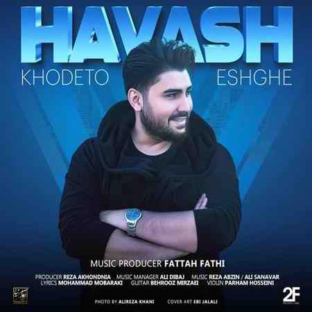Havash Khodeto Eshghe دانلود آهنگ هاوش خودتو عشقه