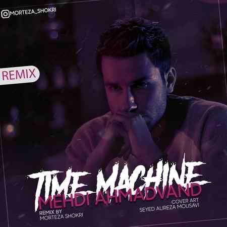 Mehdi Ahmadvand Time Machine Remix دانلود ریمیکس مهدی احمدوند ماشین زمان