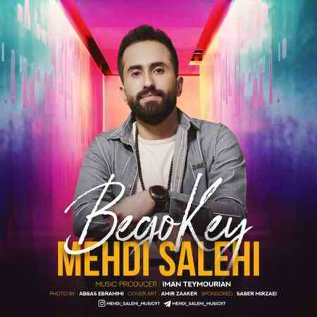 mehdi salehi bego key 2021 06 07 20 16 25 دانلود آهنگ مهدی صالحی بگو کی